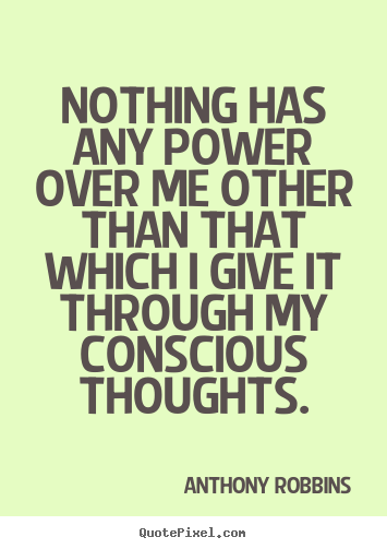 Anthony Robbins picture quotes - Nothing has any power over me other than that which.. - Inspirational quotes