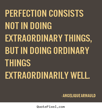 Create custom picture quotes about inspirational - Perfection consists not in doing extraordinary things, but in doing..
