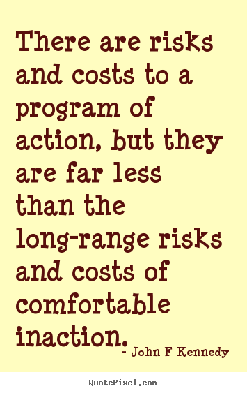 John F Kennedy poster quotes - There are risks and costs to a program of action,.. - Inspirational quotes