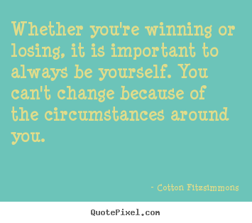 Quotes about inspirational - Whether you're winning or losing, it is important to always..