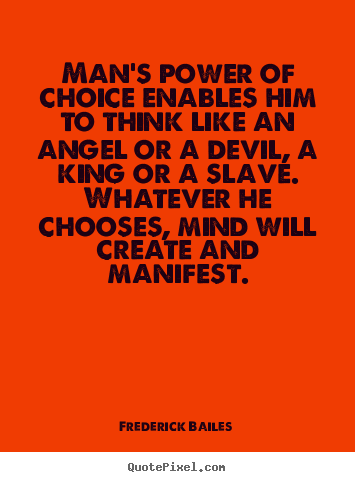 Frederick Bailes picture quotes - Man's power of choice enables him to think like an angel or a devil,.. - Inspirational quotes