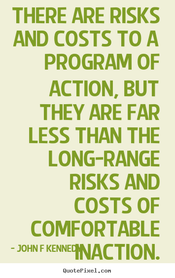 Quotes about inspirational - There are risks and costs to a program of..