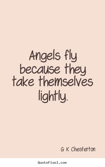 Create graphic picture quote about inspirational - Angels fly because they take themselves lightly.