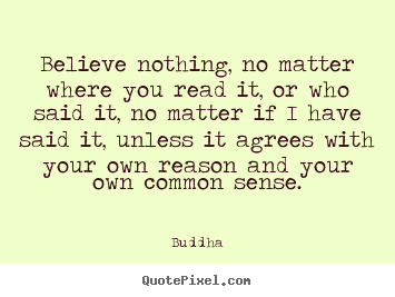 Design custom picture quotes about inspirational - Believe nothing, no matter where you read..