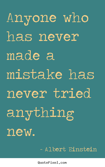 Create picture quotes about inspirational - Anyone who has never made a mistake has never tried anything new.