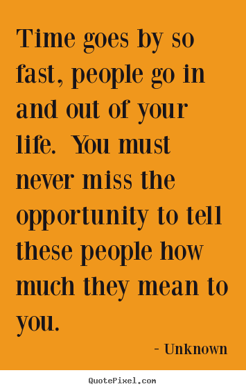Unknown picture quotes - Time goes by so fast, people go in and out of your life. you.. - Inspirational quotes