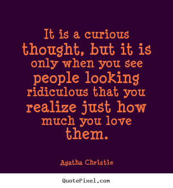 Inspirational quotes - It is a curious thought, but it is only when..