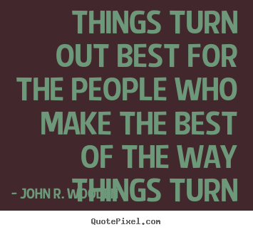 Quotes about inspirational - Things turn out best for the people who make the best of the way..