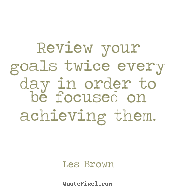 Create custom picture quotes about inspirational - Review your goals twice every day in order to be focused..