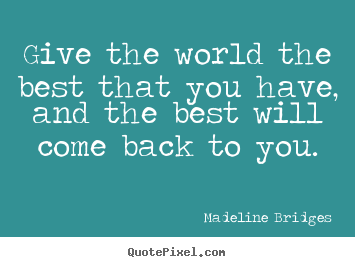 Quotes about inspirational - Give the world the best that you have, and the..