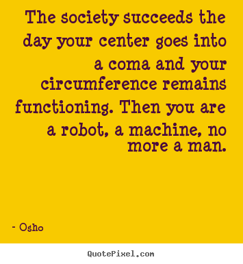 Inspirational quotes - The society succeeds the day your center goes into a..