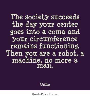Osho picture quotes - The society succeeds the day your center goes into.. - Inspirational quotes