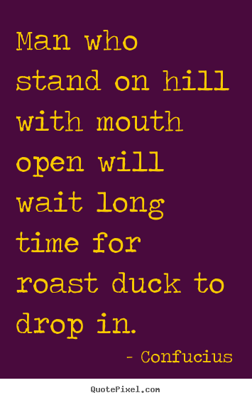 Quotes about inspirational - Man who stand on hill with mouth open will wait long..