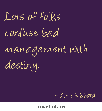 Create picture sayings about inspirational - Lots of folks confuse bad management with destiny.
