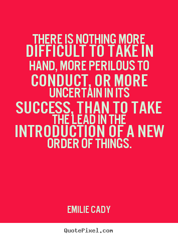Quotes about inspirational - There is nothing more difficult to take in hand, more perilous to conduct,..