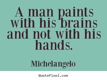 How to design picture quote about inspirational - A man paints with his brains and not with..
