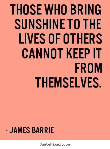 Create picture quotes about inspirational - Those who bring sunshine to the lives of others cannot keep..