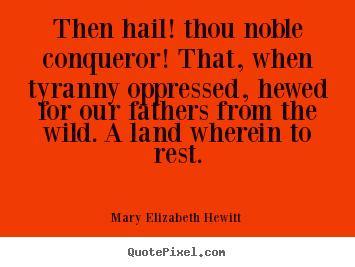 Inspirational quotes - Then hail! thou noble conqueror! that, when..