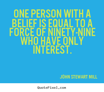 Inspirational quotes - One person with a belief is equal to a force..