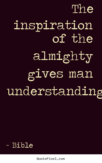 Inspirational quote - The inspiration of the almighty gives man..