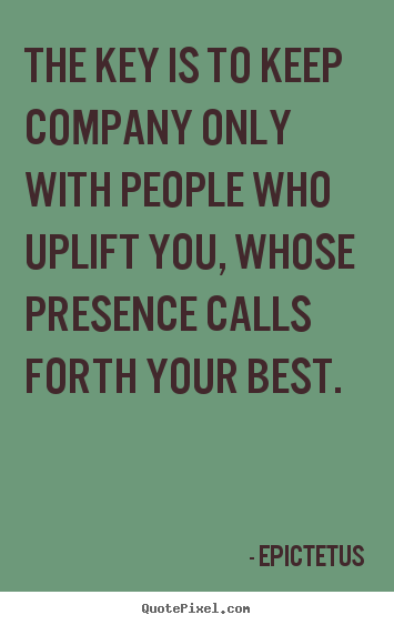 Quote about inspirational - The key is to keep company only with people who..