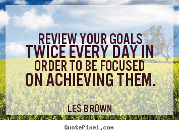 Design your own picture quotes about inspirational - Review your goals twice every day in order to be..