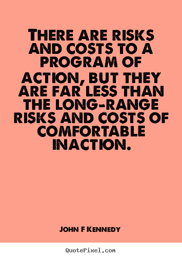 John F Kennedy picture quote - There are risks and costs to a program of action, but they are.. - Inspirational quotes