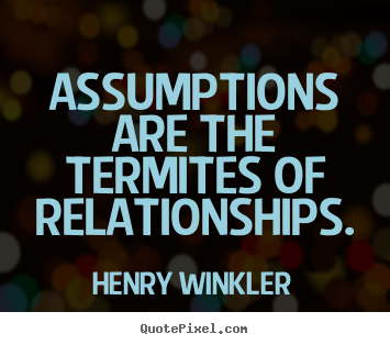 Henry Winkler picture quotes - Assumptions are the termites of relationships. - Inspirational quote