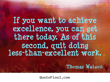 Customize picture quotes about inspirational - If you want to achieve excellence, you can..