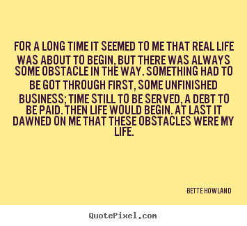 Inspirational quote - For a long time it seemed to me that real life was about..