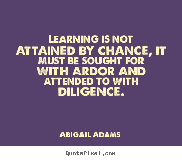 Inspirational quotes - Learning is not attained by chance, it must be..