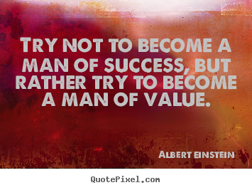 Albert Einstein photo quotes - Try not to become a man of success, but.. - Inspirational quotes