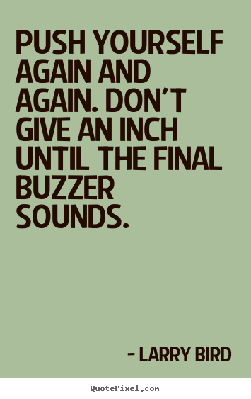 Inspirational quotes - Push yourself again and again. don't give an inch until the final..