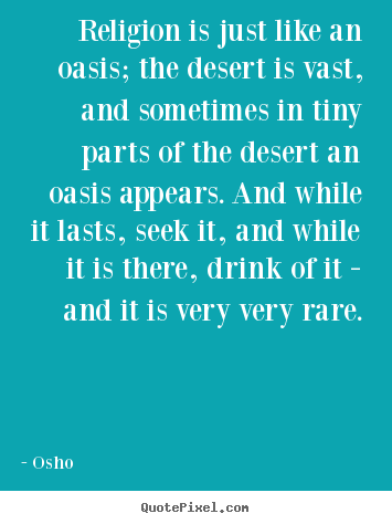 Quotes about inspirational - Religion is just like an oasis; the desert is vast, and sometimes in..