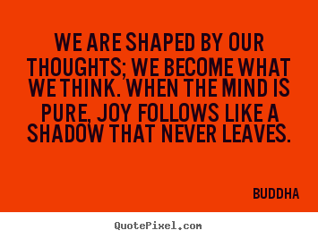Design picture quotes about inspirational - We are shaped by our thoughts; we become what we think. when the mind..