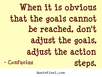 Inspirational quote - When it is obvious that the goals cannot be reached, don't..