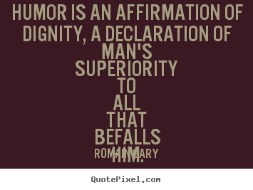 Quotes about inspirational - Humor is an affirmation of dignity, a declaration..