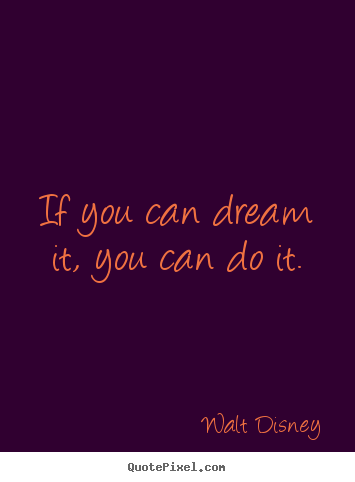 Inspirational quote - If you can dream it, you can do it.