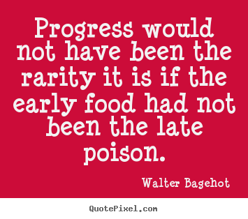 Progress would not have been the rarity it is if.. Walter Bagehot popular inspirational quotes