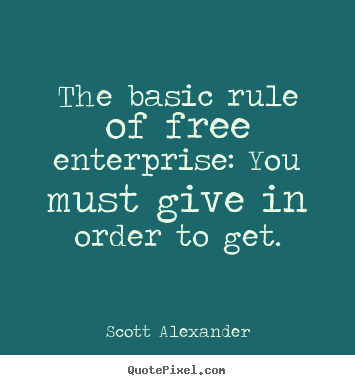 Create graphic picture quote about inspirational - The basic rule of free enterprise: you must give in..