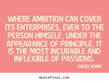 David Hume picture quotes - Where ambition can cover its enterprises, even to the person himself,.. - Inspirational quote