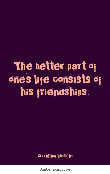Make custom picture quotes about life - The better part of one's life consists of his..