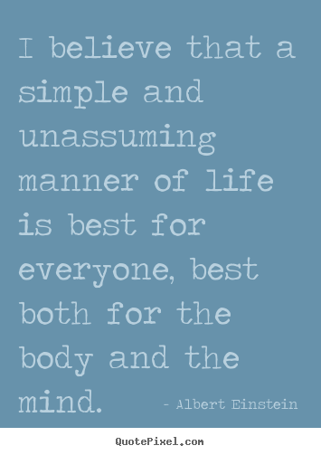 Albert Einstein picture quotes - I believe that a simple and unassuming manner of life is.. - Life quote