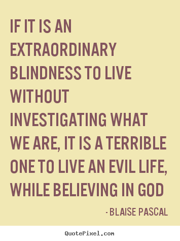 Life quotes - If it is an extraordinary blindness to live without investigating..