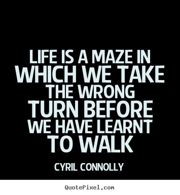 Life quotes - Life is a maze in which we take the wrong turn..