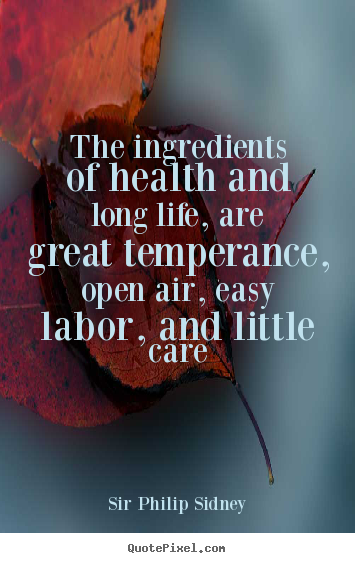 Life quotes - The ingredients of health and long life, are great temperance,..