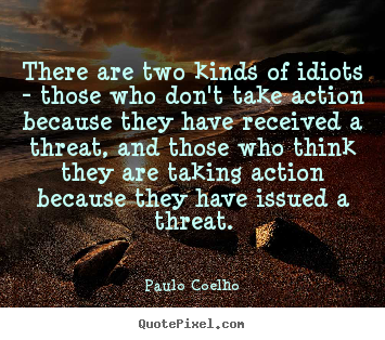 Quotes about life - There are two kinds of idiots - those who don't..