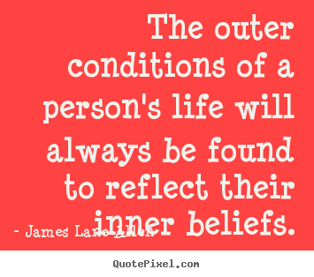Life quotes - The outer conditions of a person's life will always be found..