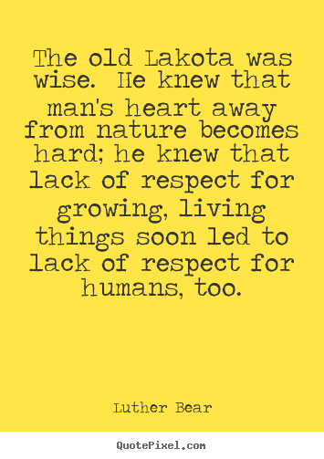 Quote about life - The old lakota was wise. he knew that man's heart away from..