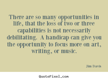 Life quotes - There are so many opportunities in life, that the loss of two or..